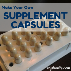 Make Your Own Supplement Capsules - rojabonita.com